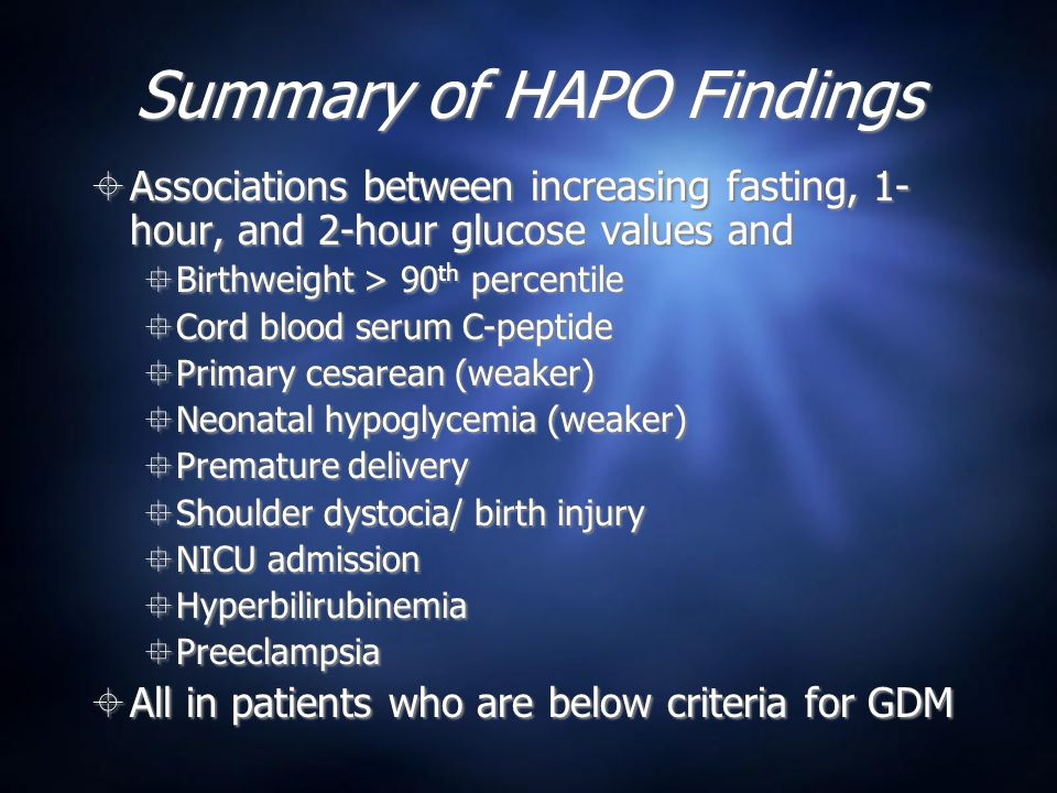 Summary of HAPO Findings  Associations between increasing fasting, 1- hour, and 2-hour glucose values and  Birthweight > 90 th percentile  Cord blo