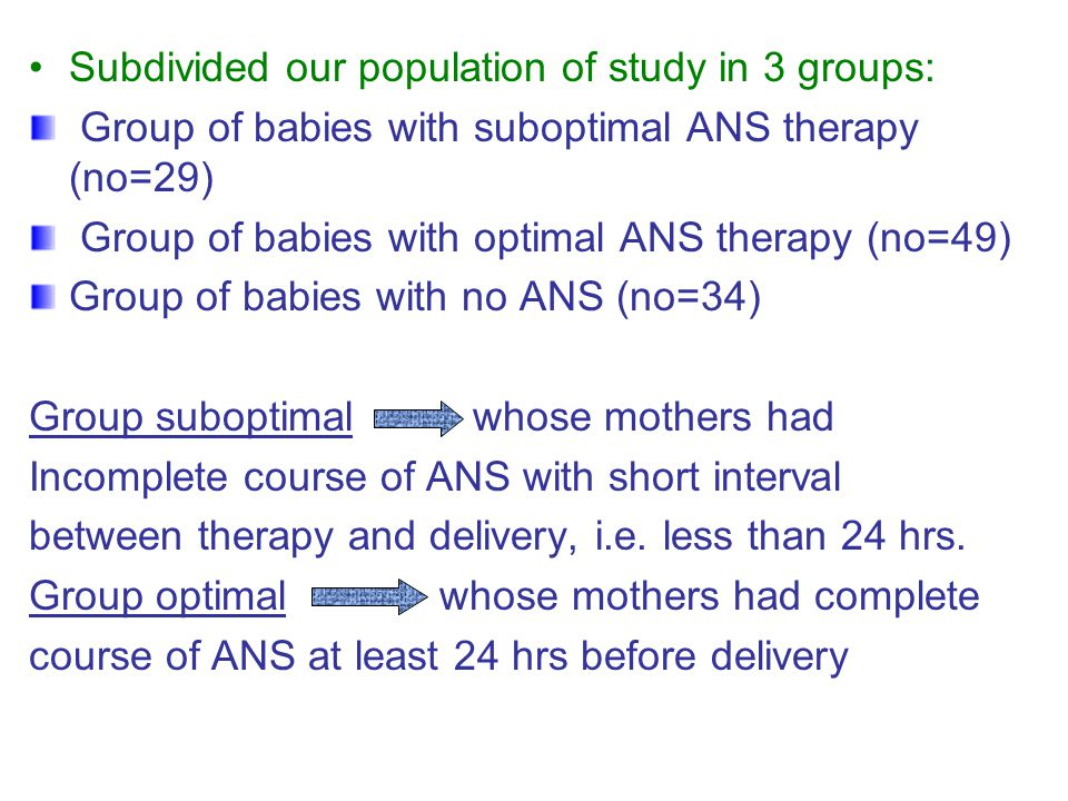 Subdivided our population of study in 3 groups: Group of babies with suboptimal ANS therapy (no=29) Group of babies with optimal ANS therapy (no=49) G