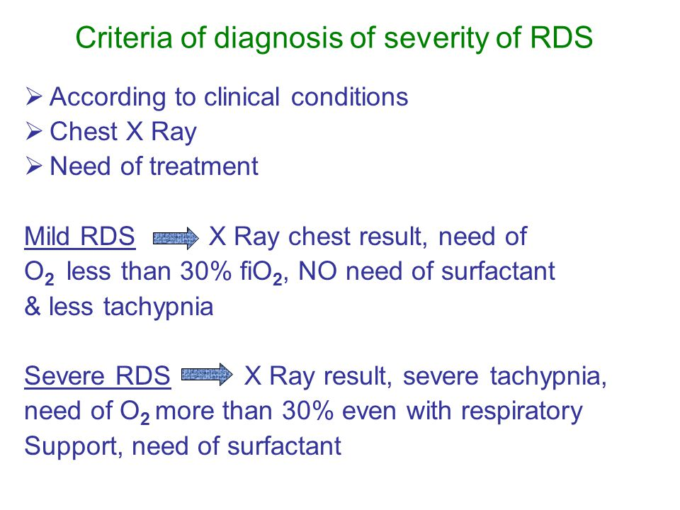 Criteria of diagnosis of severity of RDS  According to clinical conditions  Chest X Ray  Need of treatment Mild RDS X Ray chest result, need of O 2