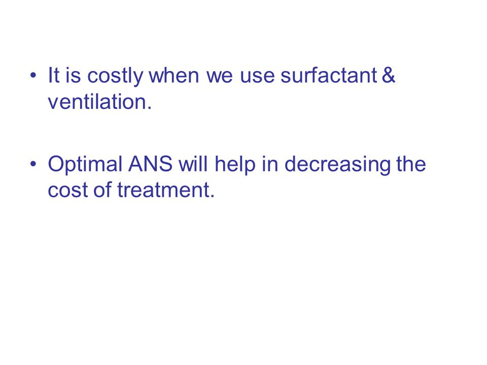 It is costly when we use surfactant & ventilation.