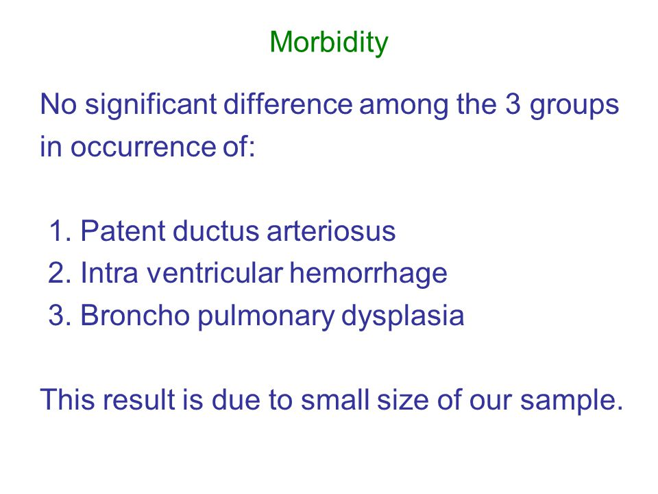 Morbidity No significant difference among the 3 groups in occurrence of: 1.