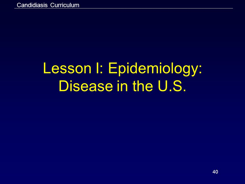 40 Lesson I: Epidemiology: Disease in the U.S. Candidiasis Curriculum