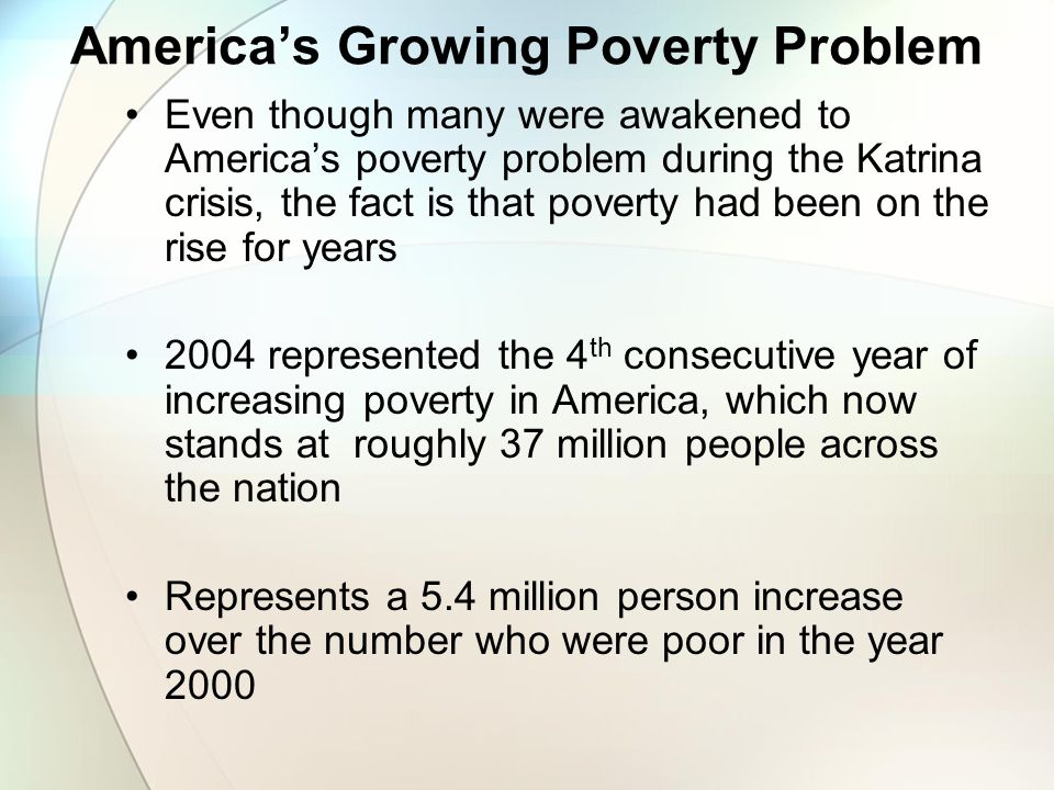 America's Growing Poverty Problem Not only are more poor, but many live in deep poverty Over 40% of the poor live in dire poverty with incomes 50% or below that of the official poverty line The average poor person today finds her income further below the poverty line than at any other time since this statistic was first recorded—thirty years ago.