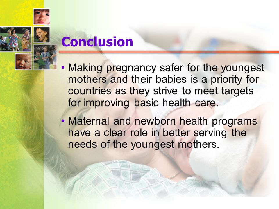 Mosby items and derived items © 2005, 2001 by Mosby, Inc. Conclusion Making pregnancy safer for the youngest mothers and their babies is a priority fo