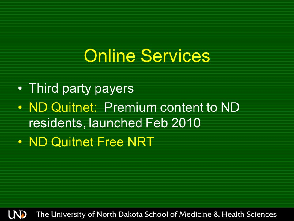 Online Services Third party payers ND Quitnet: Premium content to ND residents, launched Feb 2010 ND Quitnet Free NRT