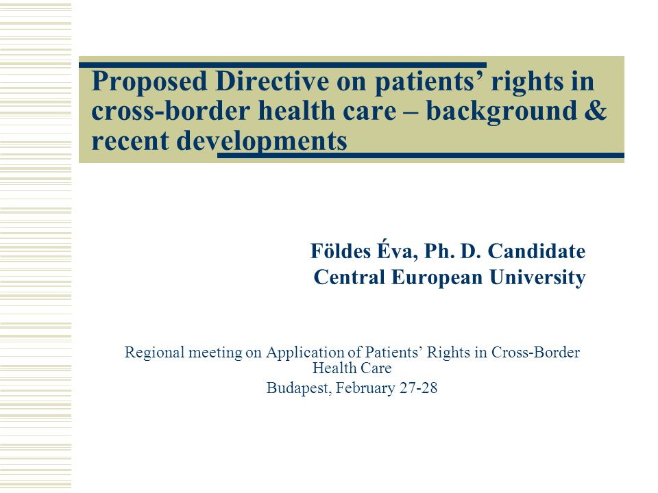Proposed Directive on patients' rights in cross-border health care – background & recent developments Földes Éva, Ph.