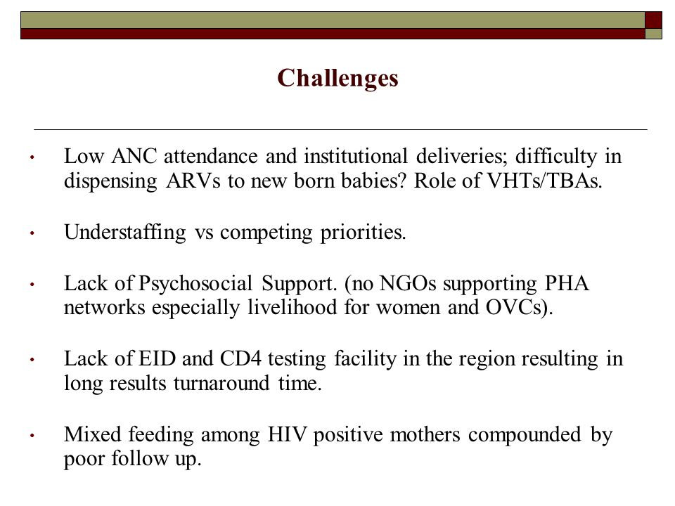 Challenges Low ANC attendance and institutional deliveries; difficulty in dispensing ARVs to new born babies.