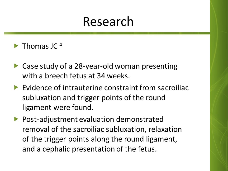 Research Thomas JC 4 Case study of a 28-year-old woman presenting with a breech fetus at 34 weeks. Evidence of intrauterine constraint from sacroiliac