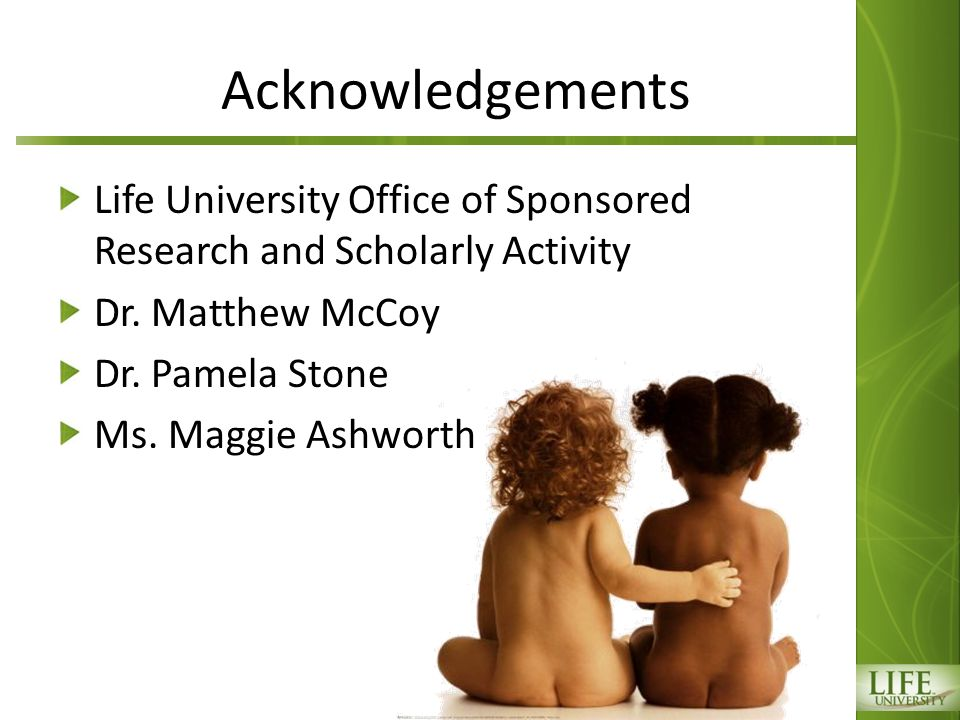 Acknowledgements Life University Office of Sponsored Research and Scholarly Activity Dr.