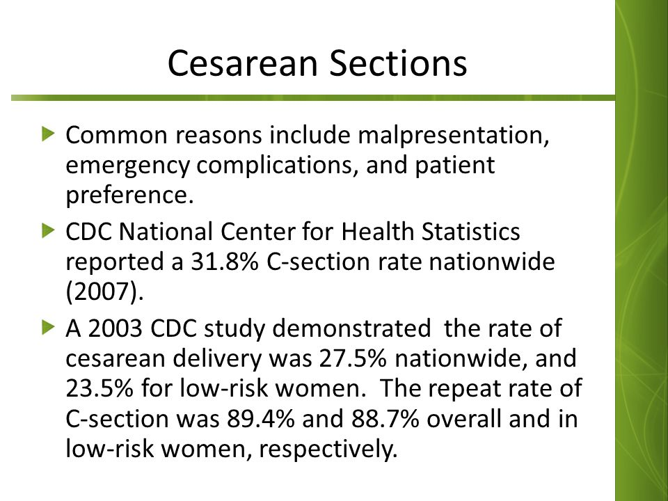 Cesarean Sections Common reasons include malpresentation, emergency complications, and patient preference.