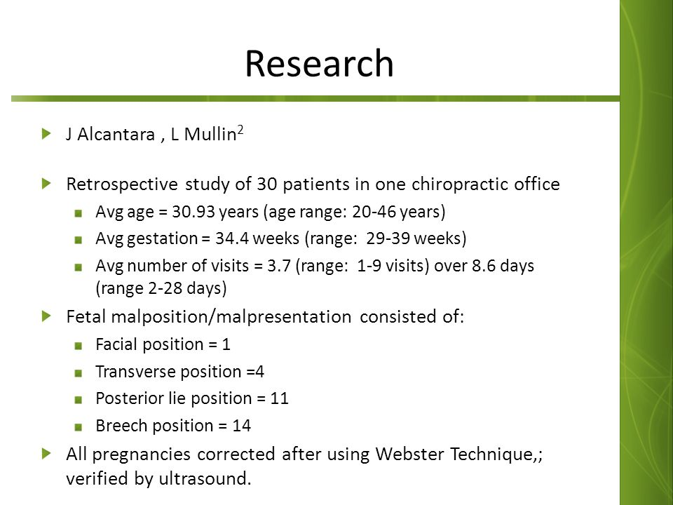 Research J Alcantara, L Mullin 2 Retrospective study of 30 patients in one chiropractic office Avg age = 30.93 years (age range: 20-46 years) Avg gest