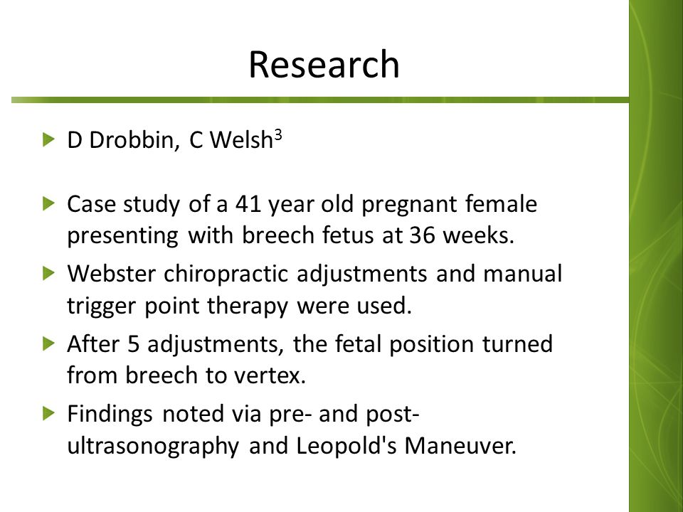 Research D Drobbin, C Welsh 3 Case study of a 41 year old pregnant female presenting with breech fetus at 36 weeks. Webster chiropractic adjustments a