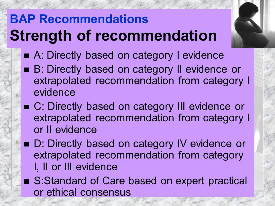 BAP Recommendations Strength of recommendation n A: Directly based on category I evidence n B: Directly based on category II evidence or extrapolated