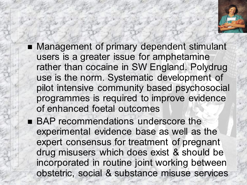 n Management of primary dependent stimulant users is a greater issue for amphetamine rather than cocaine in SW England. Polydrug use is the norm. Syst