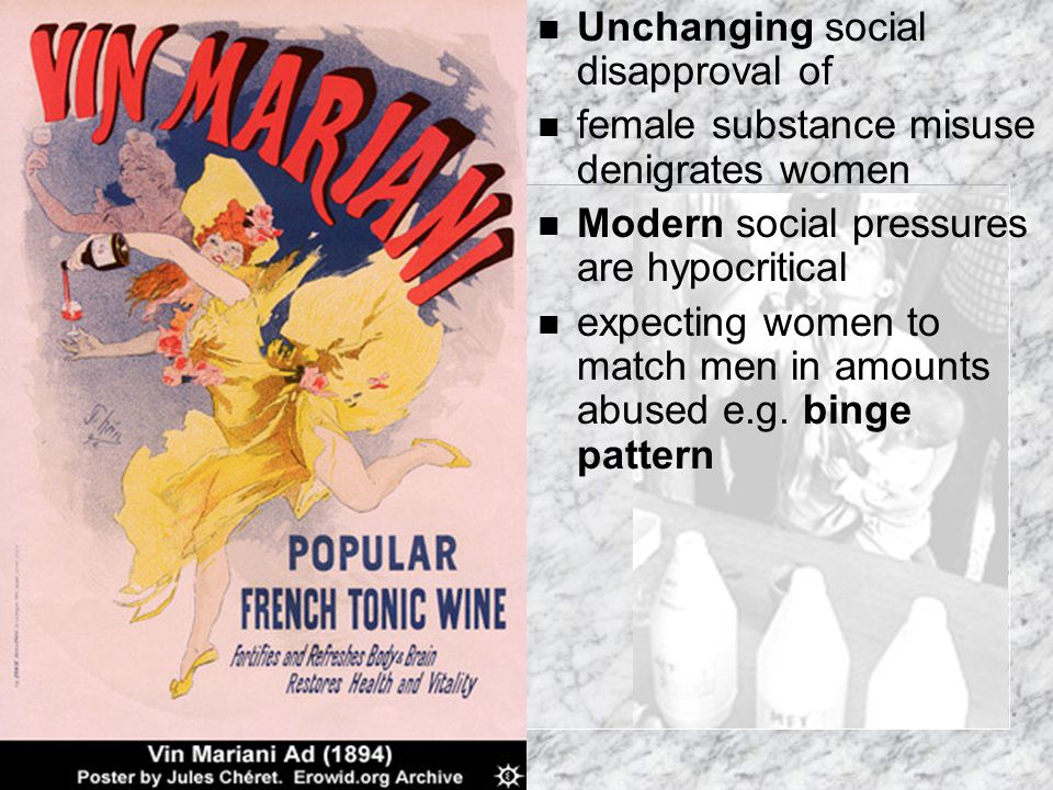 n Unchanging social disapproval of n female substance misuse denigrates women n Modern social pressures are hypocritical n expecting women to match me