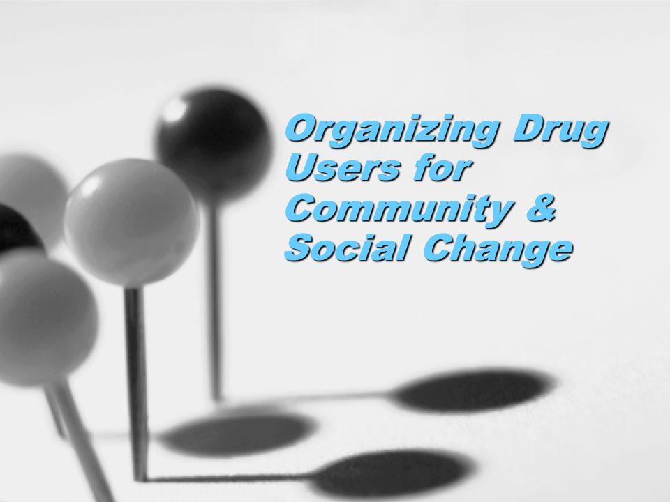 Organizing Drug Users for Community & Social Change