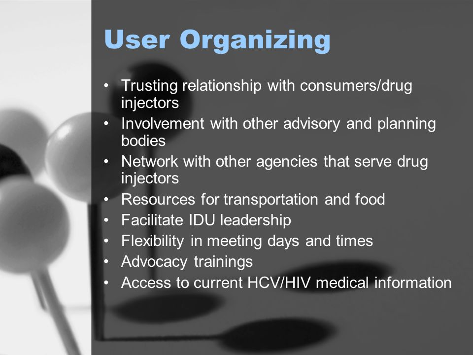 User Organizing Trusting relationship with consumers/drug injectors Involvement with other advisory and planning bodies Network with other agencies th