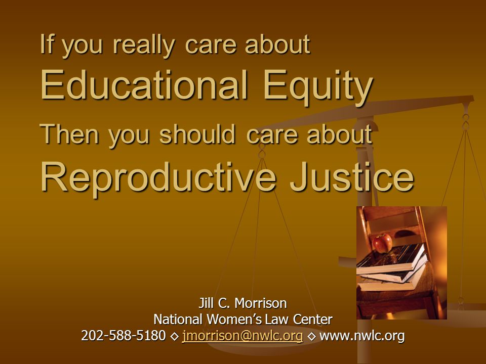 If you really care about Educational Equity Then you should care about Reproductive Justice Jill C.