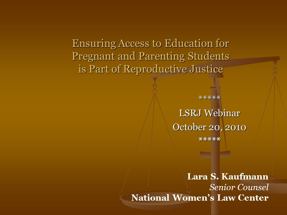 ***** LSRJ Webinar October 20, 2010 ***** Ensuring Access to Education for Pregnant and Parenting Students is Part of Reproductive Justice Lara S.