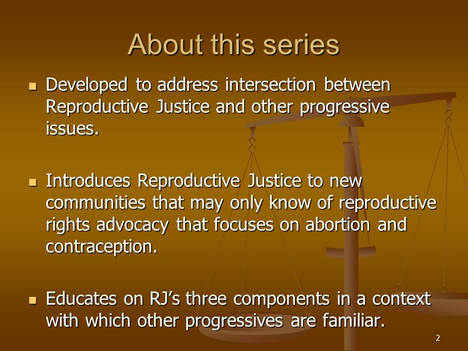 2 About this series Developed to address intersection between Reproductive Justice and other progressive issues. Developed to address intersection bet