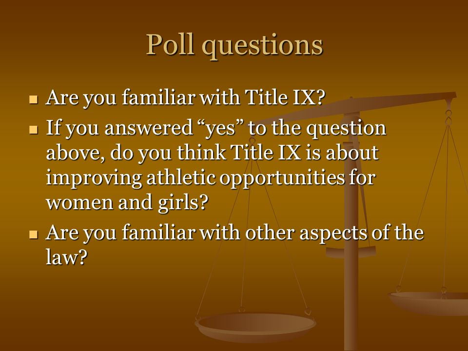 Poll questions Are you familiar with Title IX. Are you familiar with Title IX.