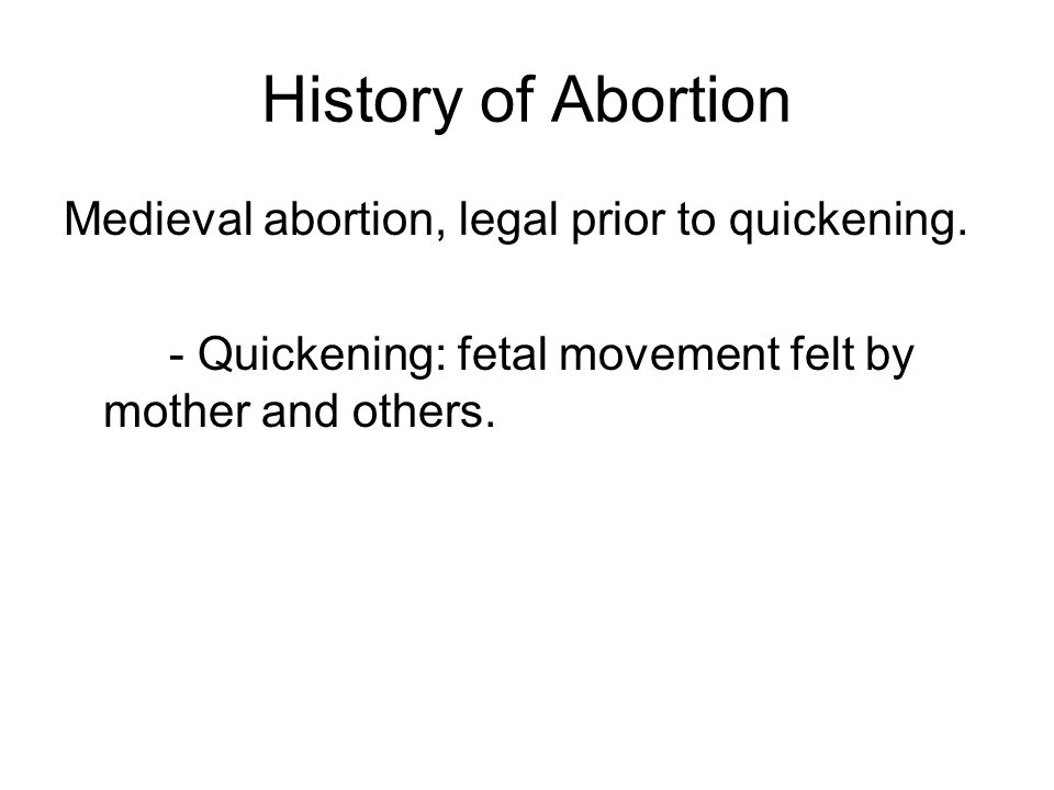 History of Abortion Medieval abortion, legal prior to quickening.