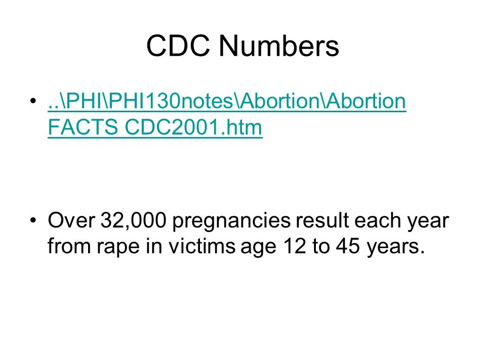 CDC Numbers..\PHI\PHI130notes\Abortion\Abortion FACTS CDC2001.htm..\PHI\PHI130notes\Abortion\Abortion FACTS CDC2001.htm Over 32,000 pregnancies result each year from rape in victims age 12 to 45 years.