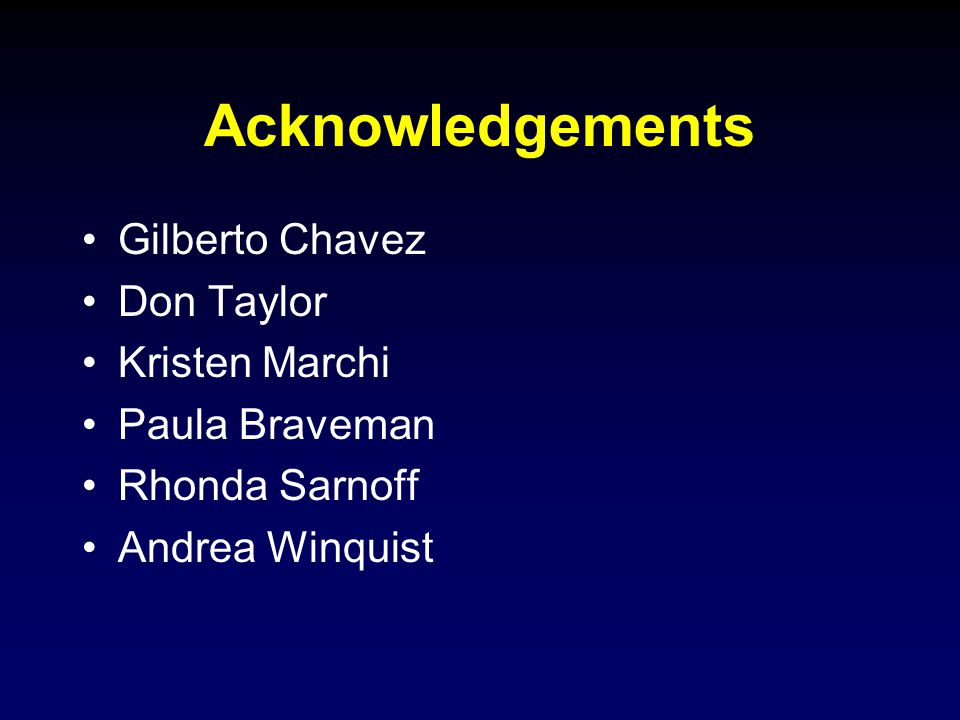 Acknowledgements Gilberto Chavez Don Taylor Kristen Marchi Paula Braveman Rhonda Sarnoff Andrea Winquist