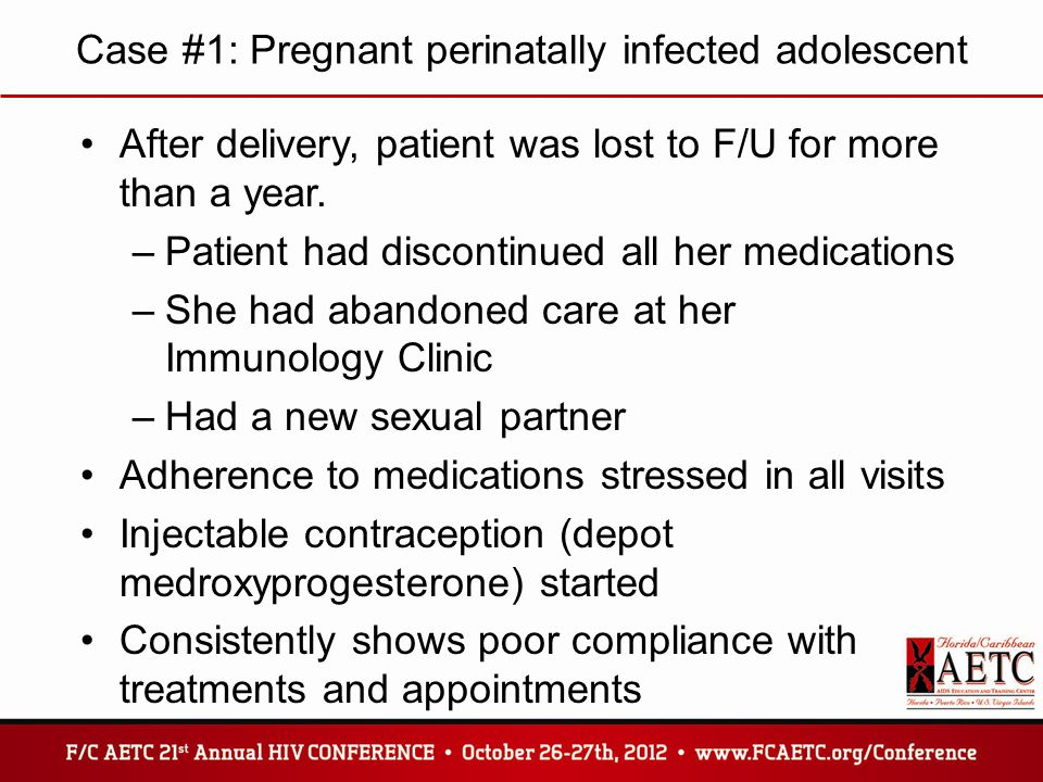 Case #1: Pregnant perinatally infected adolescent After delivery, patient was lost to F/U for more than a year.