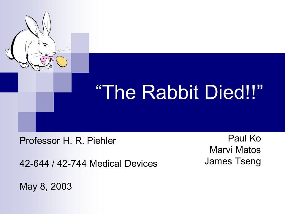 The Rabbit Died!! Paul Ko Marvi Matos James Tseng Professor H.