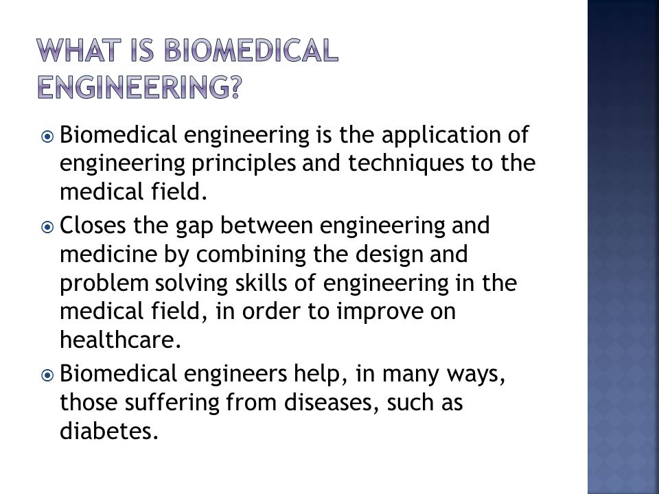  Biomedical engineering is the application of engineering principles and techniques to the medical field.