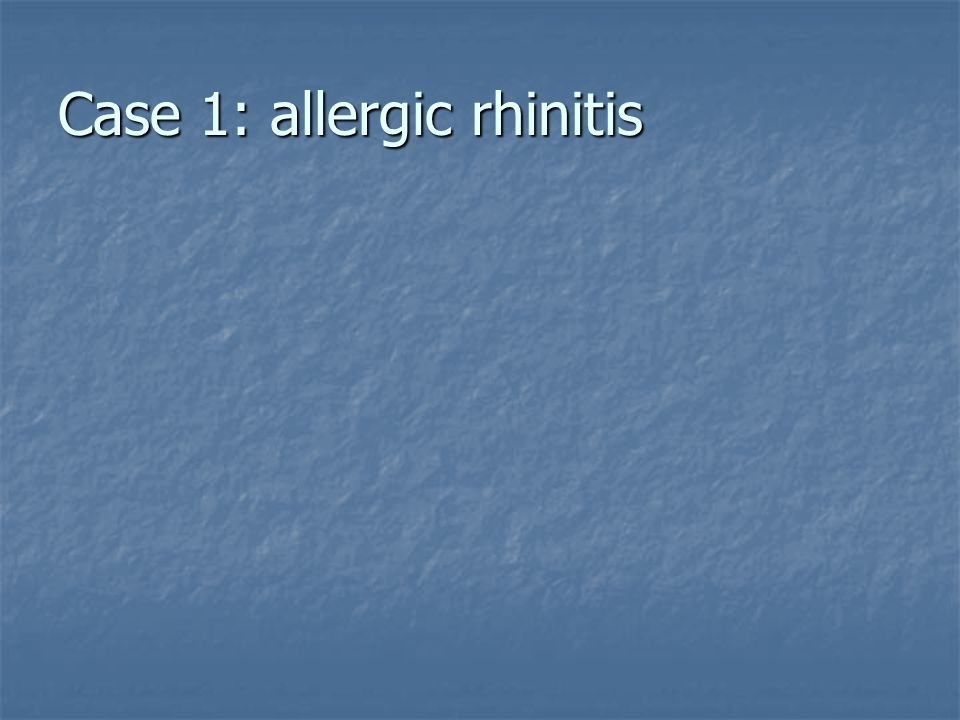 Case 1: allergic rhinitis