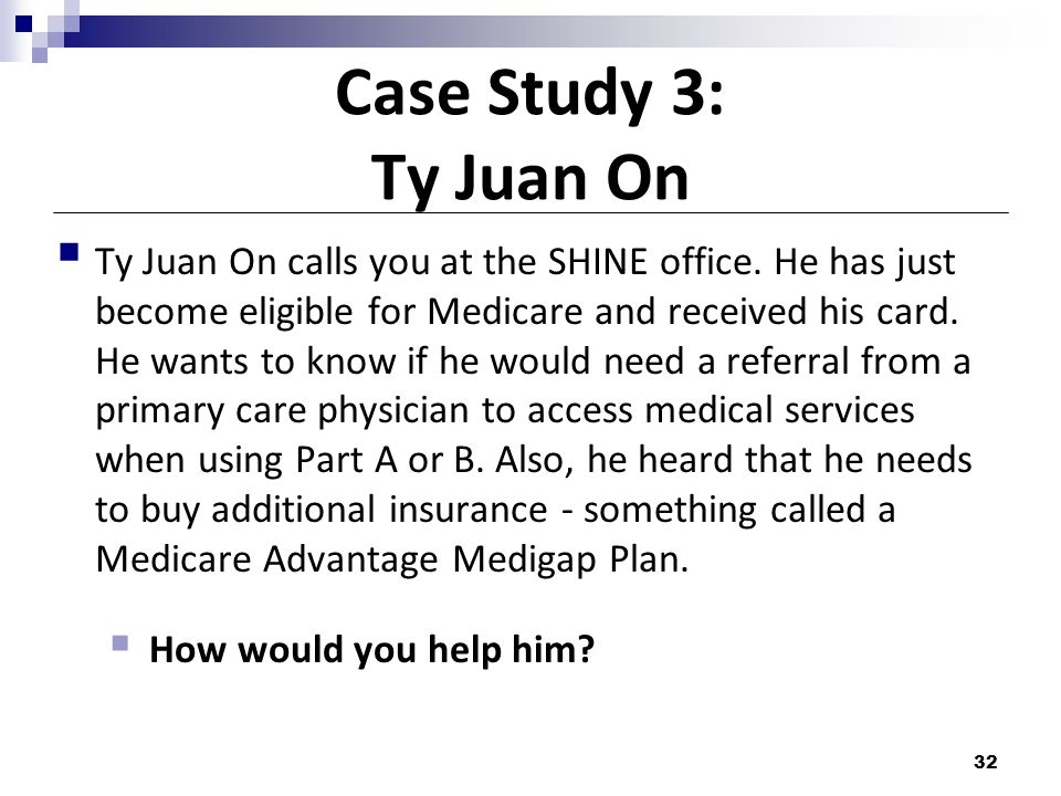 Case Study 3: Ty Juan On  Ty Juan On calls you at the SHINE office.