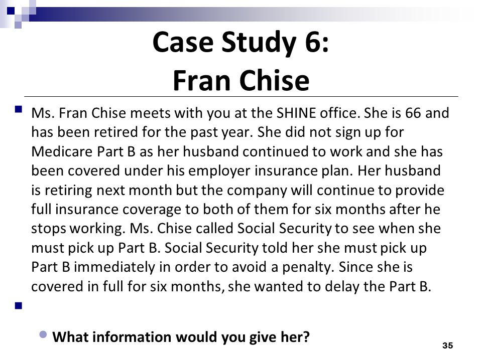 Case Study 6: Fran Chise  Ms.Fran Chise meets with you at the SHINE office.