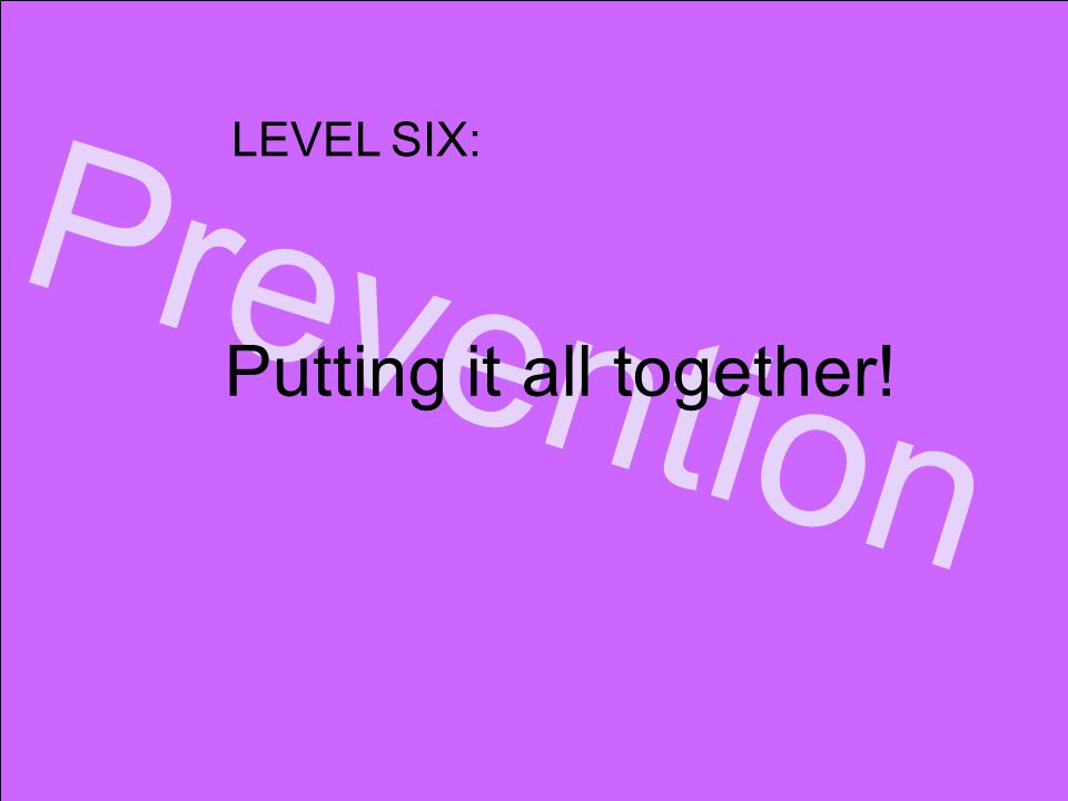 www.faseout.ca 2008 Prevention Putting it all together! LEVEL SIX: