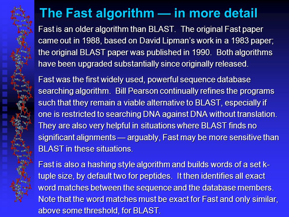 The Fast algorithm — in more detail Fast is an older algorithm than BLAST.