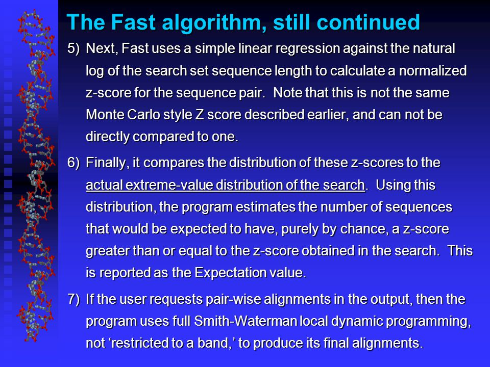 The Fast algorithm, still continued 5)Next, Fast uses a simple linear regression against the natural log of the search set sequence length to calculate a normalized z-score for the sequence pair.
