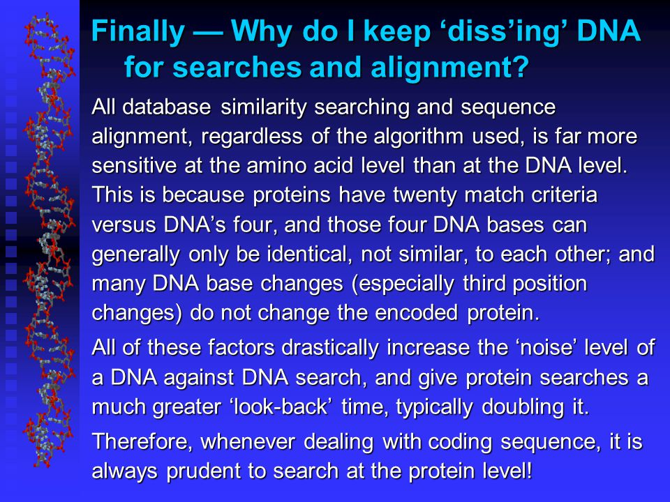 Finally — Why do I keep 'diss'ing' DNA for searches and alignment.