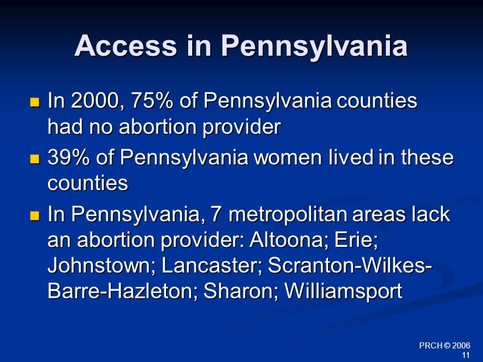 PRCH © 2006 11 Access in Pennsylvania In 2000, 75% of Pennsylvania counties had no abortion provider In 2000, 75% of Pennsylvania counties had no abor