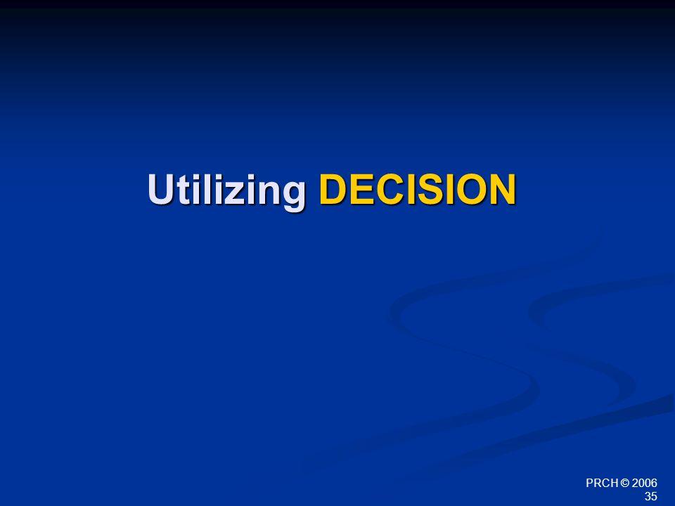 PRCH © 2006 35 Utilizing DECISION