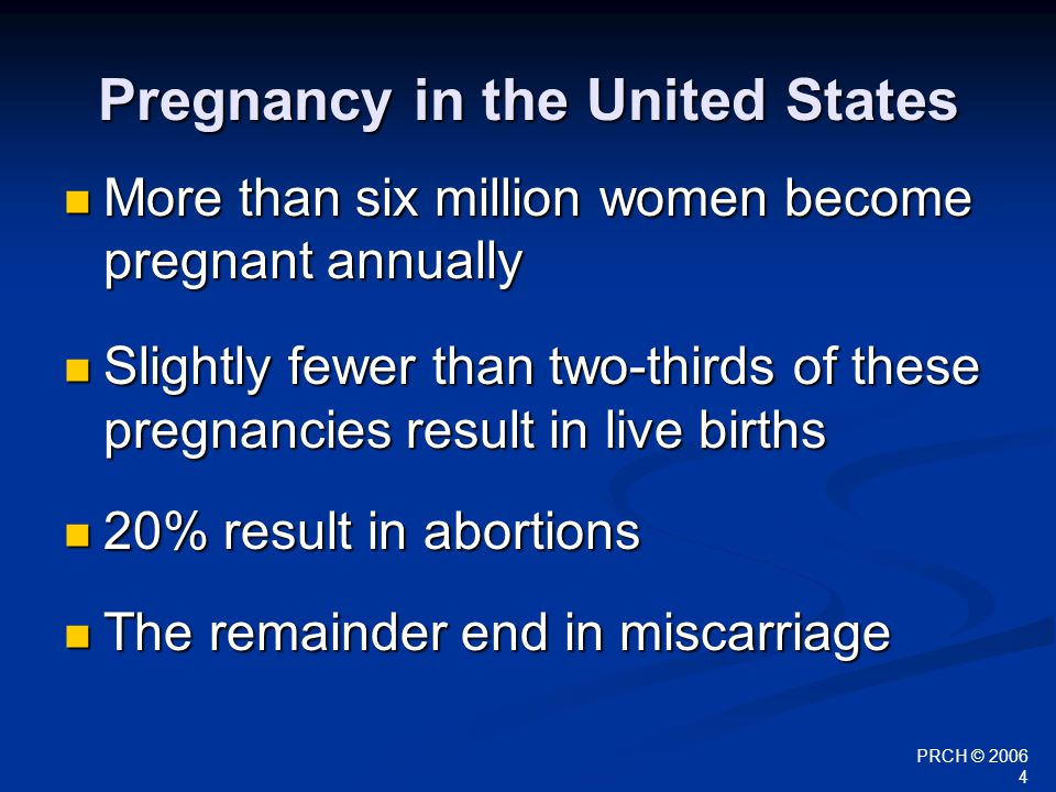 PRCH © 2006 4 Pregnancy in the United States More than six million women become pregnant annually More than six million women become pregnant annually