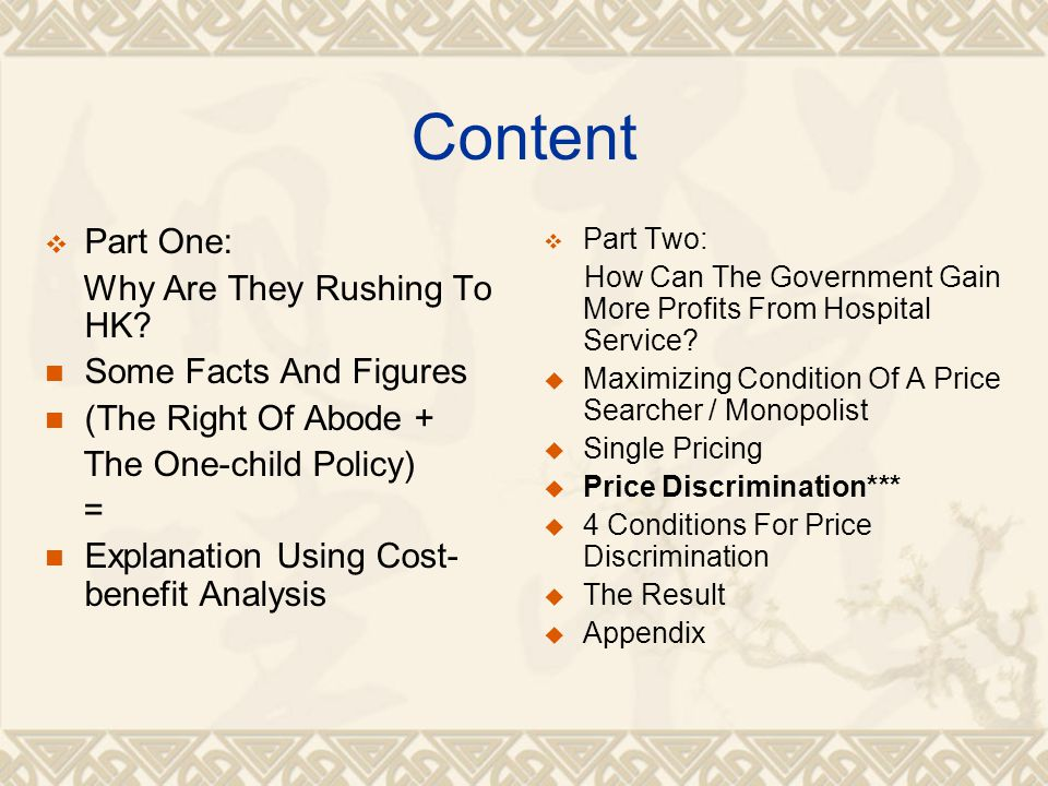 Content  Part One: Why Are They Rushing To HK? Some Facts And Figures (The Right Of Abode + The One-child Policy) = Explanation Using Cost- benefit A