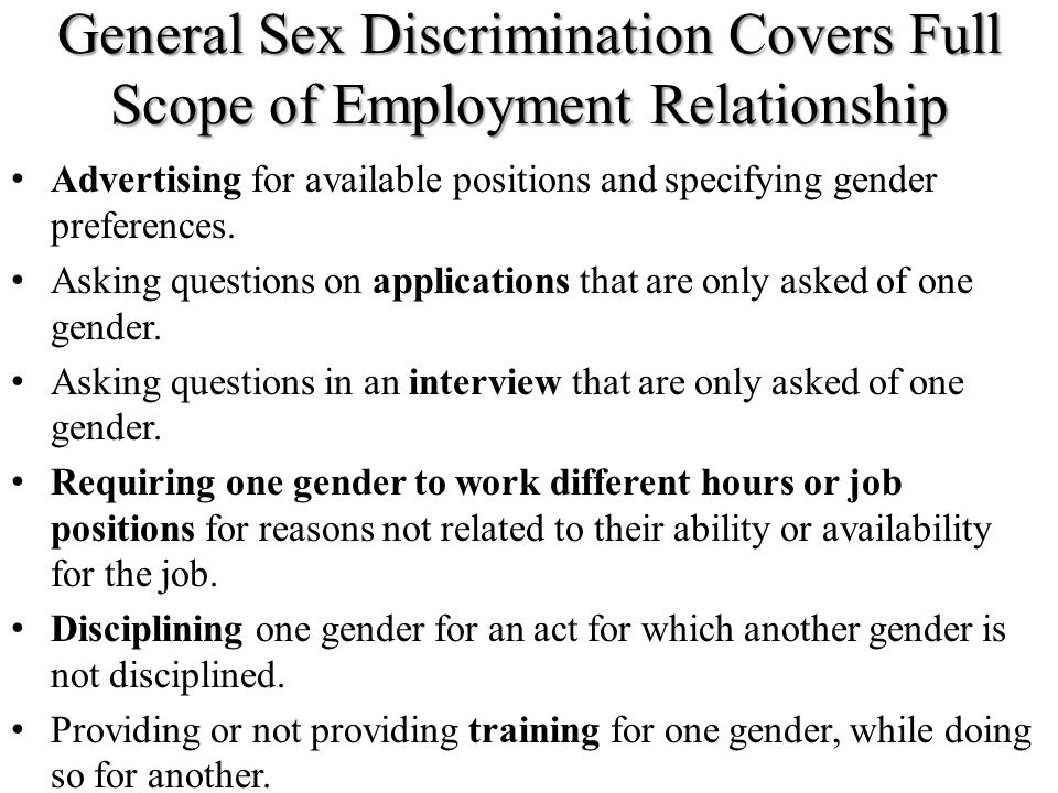 General Sex Discrimination Covers Full Scope of Employment Relationship Advertising for available positions and specifying gender preferences. Asking