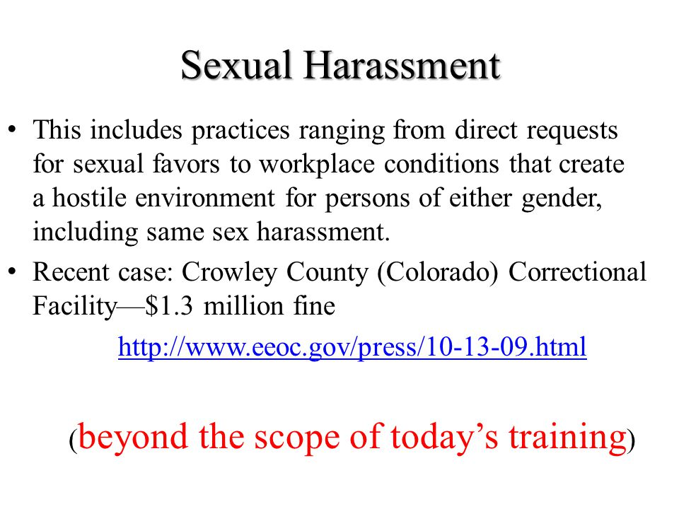 Sexual Harassment This includes practices ranging from direct requests for sexual favors to workplace conditions that create a hostile environment for
