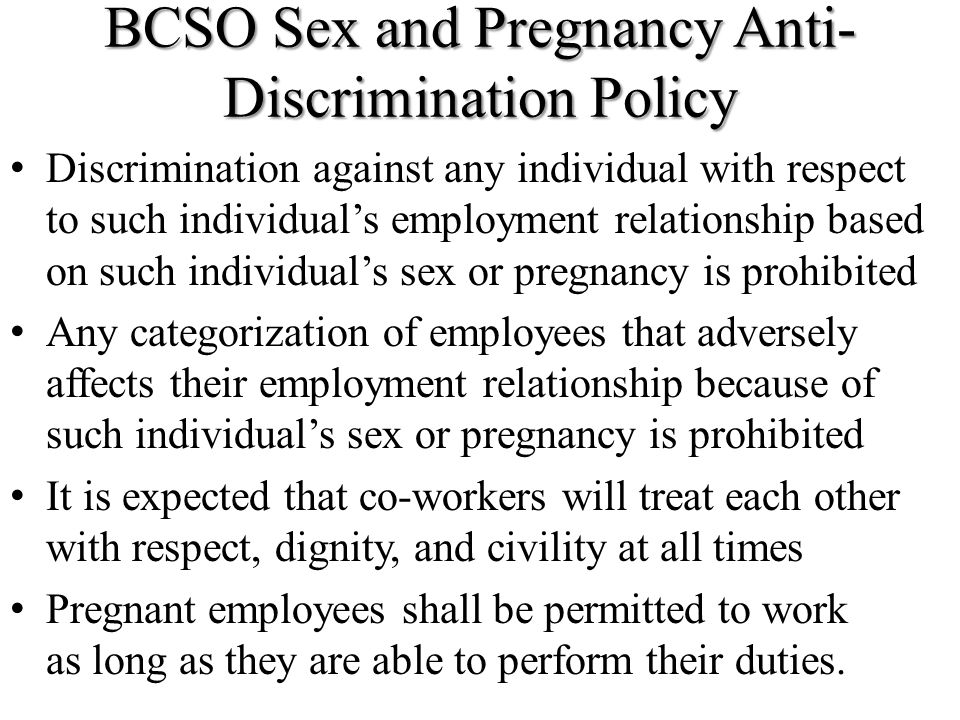 BCSO Sex and Pregnancy Anti- Discrimination Policy Discrimination against any individual with respect to such individual's employment relationship bas