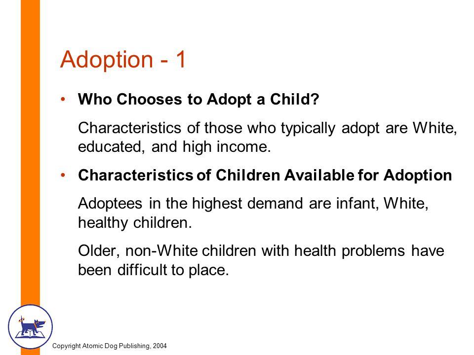Copyright Atomic Dog Publishing, 2004 Adoption - 1 Who Chooses to Adopt a Child.