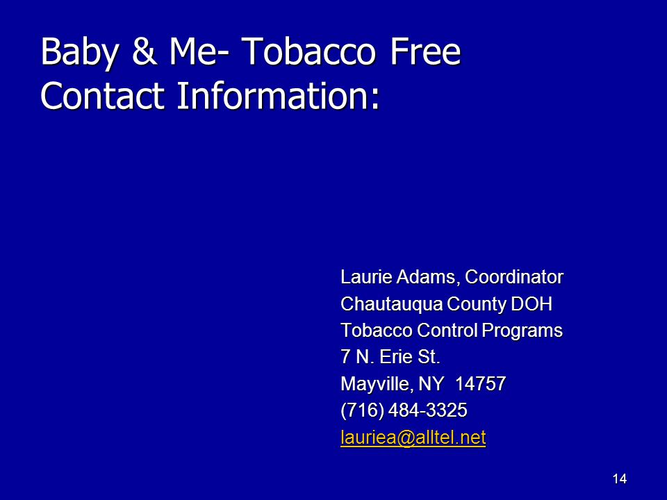 14 Baby & Me- Tobacco Free Contact Information: Laurie Adams, Coordinator Chautauqua County DOH Tobacco Control Programs 7 N.