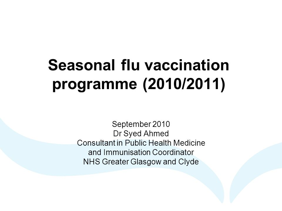 Seasonal flu vaccination programme 2010-2011 Background information about flu viruses Epidemiology of Flu A viruses Vaccines against flu viruses and their indications and safety Rationale for policy in 2010/11 flu season Programme implementation issues and good practice guidance