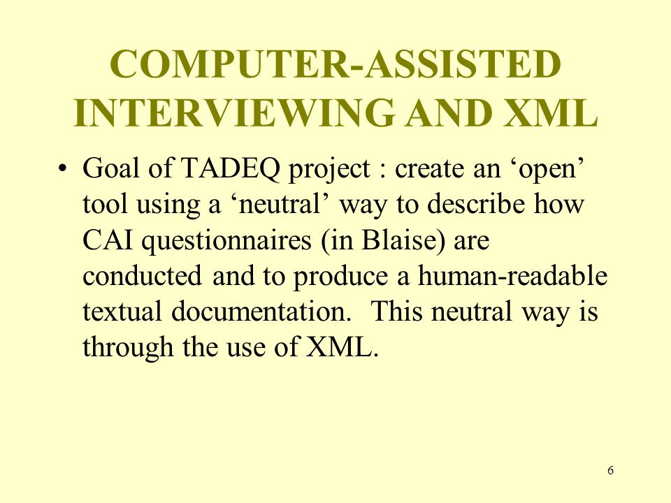 7 COMPUTER-ASSISTED INTERVIEWING AND XML Goal of National Survey of Family Growth (NSFG) project: Work with Blaise programmers at Survey Research Center to output DDI tags from CAI instrument Eliminate as much 'hand-editing' as possible to create this variable-level markup How this might work for the user…..