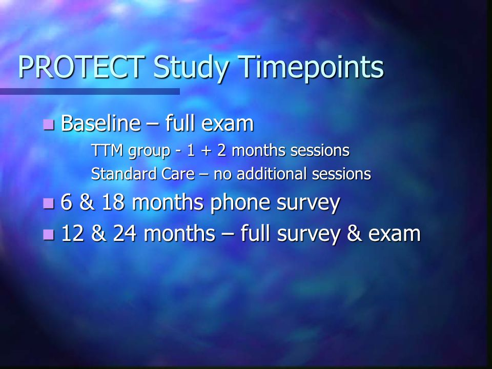 PROTECT Study Timepoints Baseline – full exam Baseline – full exam TTM group - 1 + 2 months sessions Standard Care – no additional sessions 6 & 18 mon